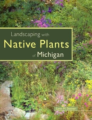 Landscaping with Native Plants of Michigan - highly recommended book -  have it - love it!
