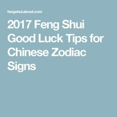 2017 Feng Shui Good Luck Tips for Chinese Zodiac Signs