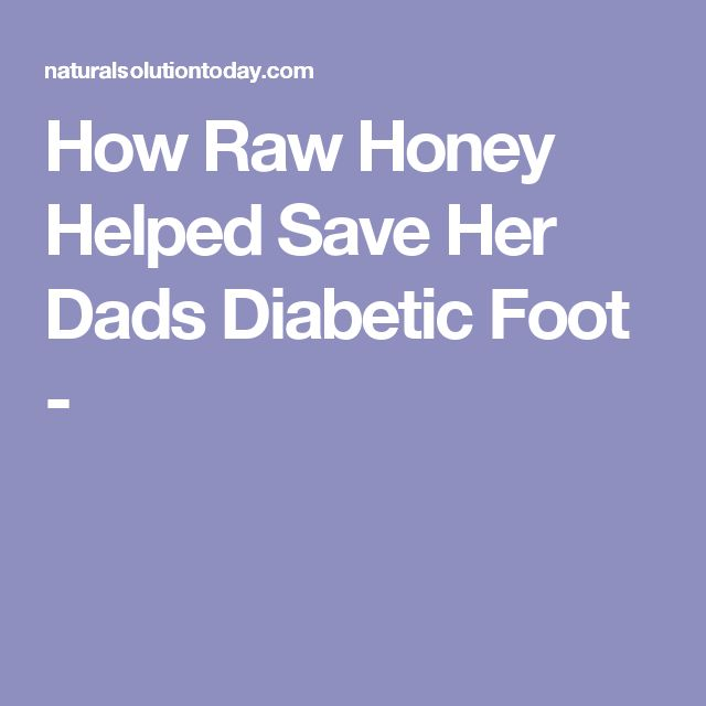 How Raw Honey Helped Save Her Dads Diabetic Foot -