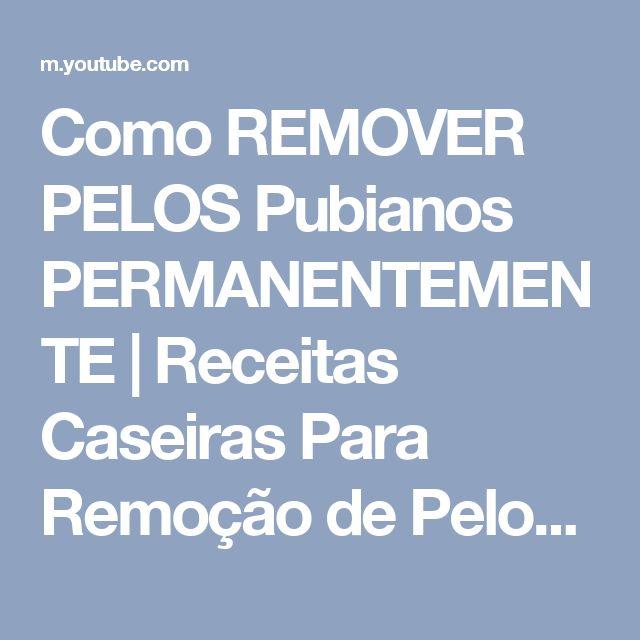 Como REMOVER PELOS Pubianos PERMANENTEMENTE | Receitas Caseiras Para Remoção de Pelos Pubianos. - YouTube
