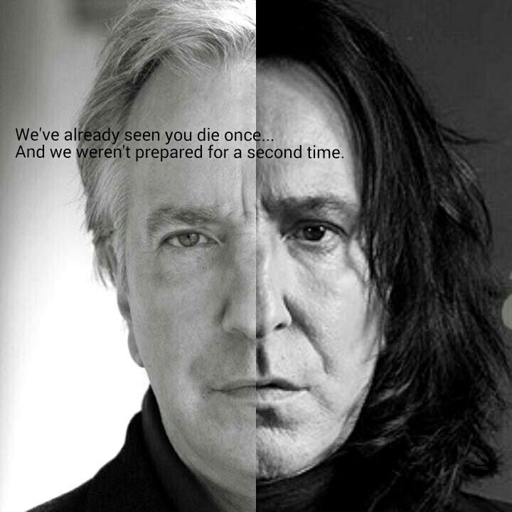 You'll always be remembered. Always. RIP Alan Rickman
