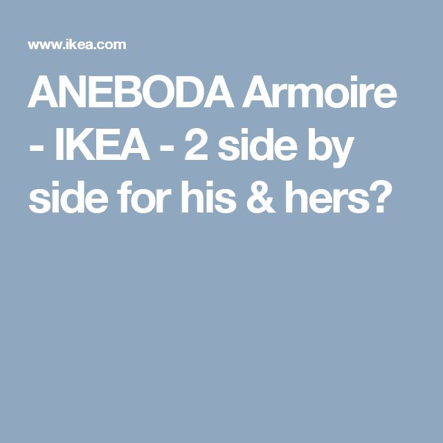 ANEBODA Armoire   - IKEA - 2 side by side for his & hers?