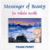 Messenger of Beauty - Frank Perry The Messenger of Beauty is an album of music inspired by specific paintings created by the great Russian artist Professor Nikolai Rerikh.