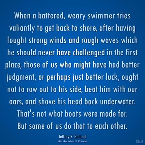. Elder Holland .... wonderful and so true!