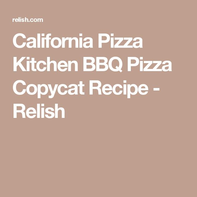 California Pizza Kitchen BBQ Pizza Copycat Recipe - Relish