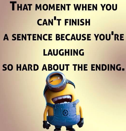 Laughing so hard you can't finish the sentence  Minions