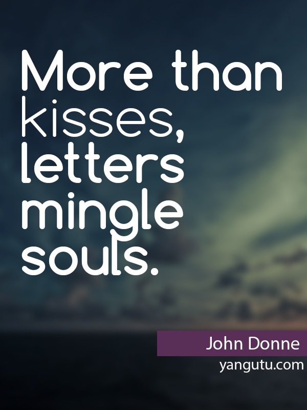 "John Donne ""More than kisses, letters mingle souls.""  ~ #quotes, #love"