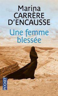 Critiques, citations, extraits de Une femme blessée de Marina Carrère d'Encausse. Superbe ce roman, mais terrible, Dans un village du Kurdistan iraquien...