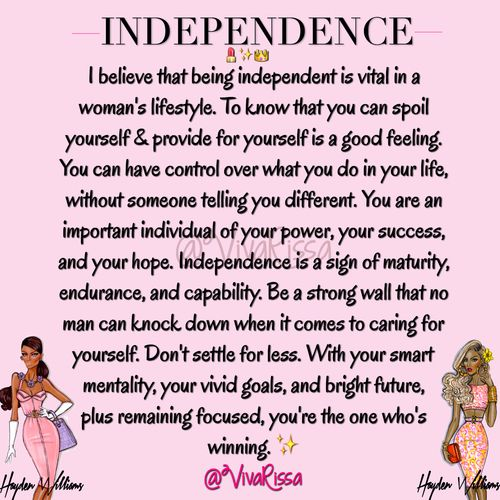 """Be proud, be independent. Nanny always said """"you can want a man, but don't ever ever ever  need a man. Be an independent strong woman so you can walk away from BS without hesitation!"""""""