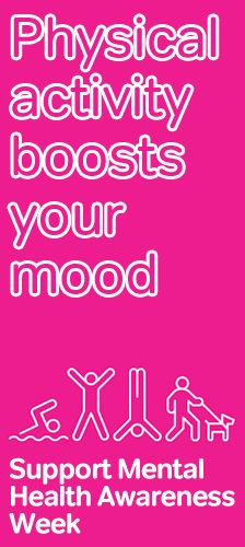 Physical activity boosts your mood. Support Mental Health Awareness Week