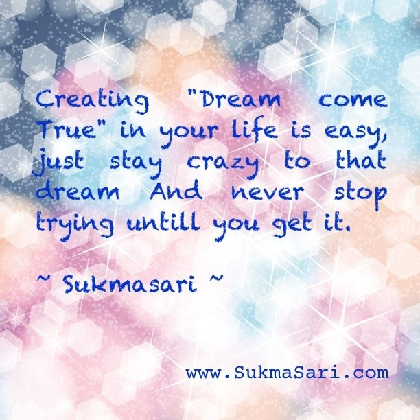 Creating DREAM Come TRUE in your life is easy, just stay crazy to that dream and never stop trying untill you get it #quote #motivasi