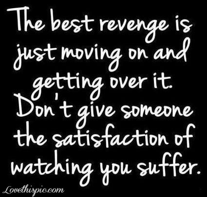 the best revenge love quotes life quotes quotes quote life quote heart broken   Advise for anyone.