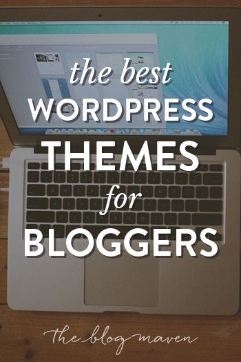 Best WordPress themes for Bloggers - advice on what's new and popular in the blogging world