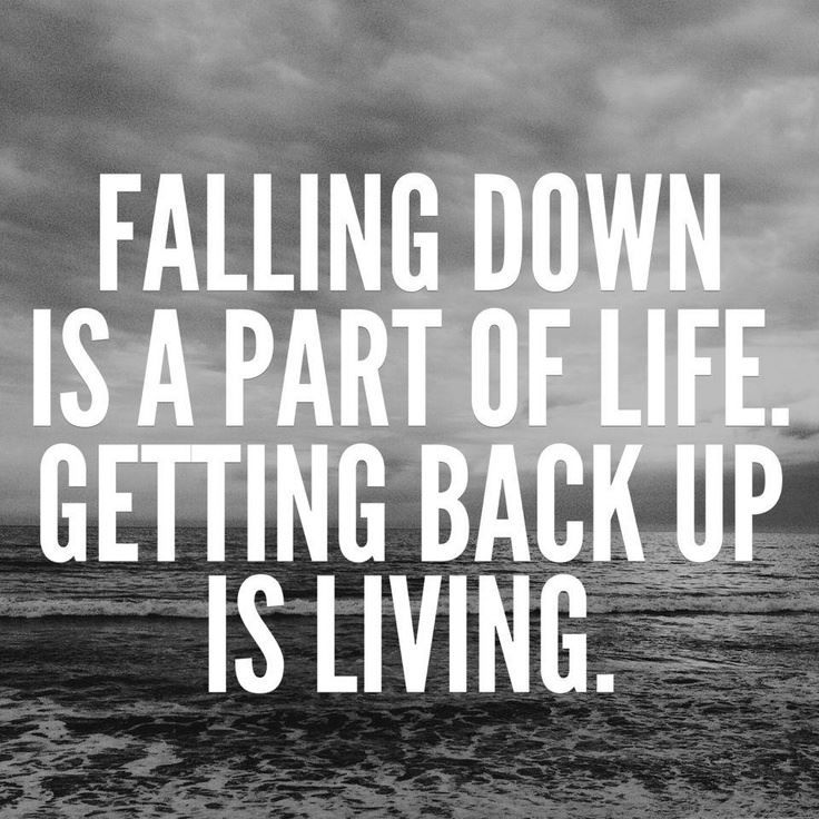 Falling Down And Getting Back Up.