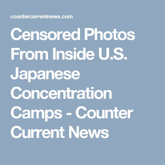 Censored Photos From Inside U.S. Japanese Concentration Camps - Counter Current News