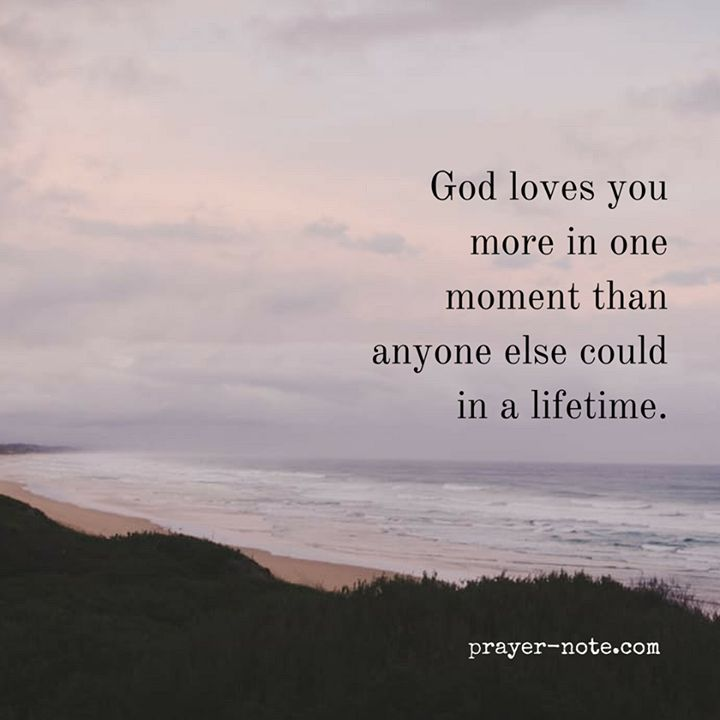 """God loves you more in one moment than anyone else could in a lifetime."" #Prayer"
