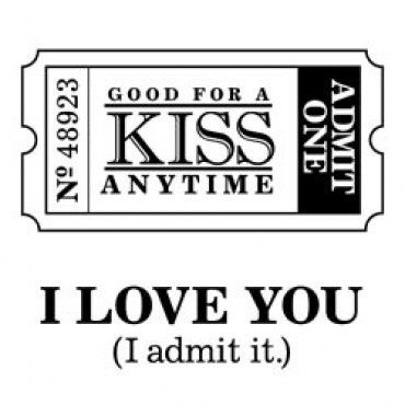 Ticket- Admit one- one kiss anytime- I love you               ( I admit it) view- save as- use for any paper project!