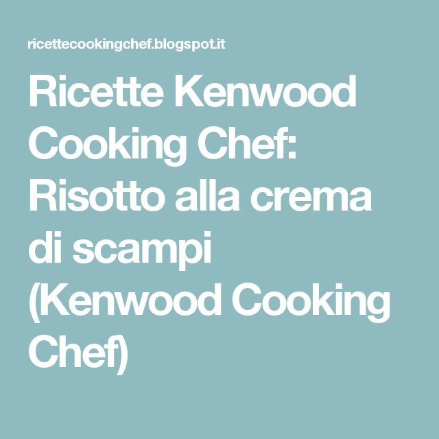 Ricette Kenwood Cooking Chef: Risotto alla crema di scampi (Kenwood Cooking Chef)