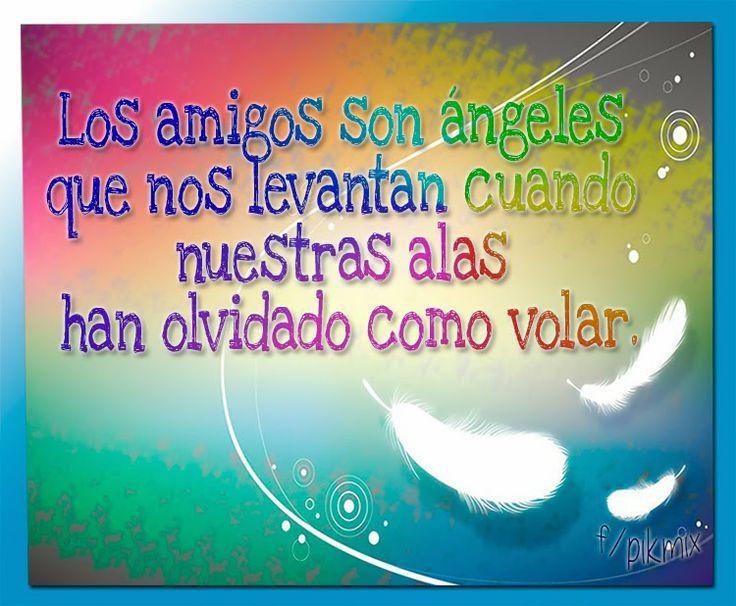 Frases De Amigos: Los Amigos Son ángeles Que Nos Levantan Cuando Nuestras