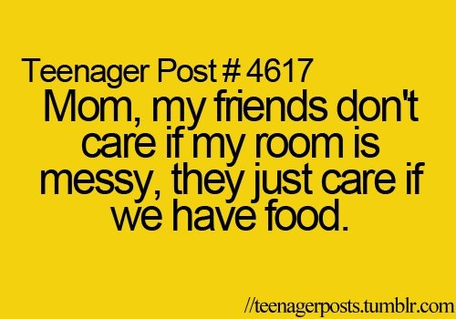 ...they just care if we have food!Quotes, Funny Random, Sooooo True, So True, Funny Stuff, Teenagers Post, Teenage Posts Funny Girls, Mom, Friends House Teenage Post