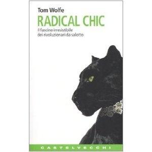 Radical Chic. Il fascino irresistibile dei rivoluzionari da salotto[Tom Wolfe]