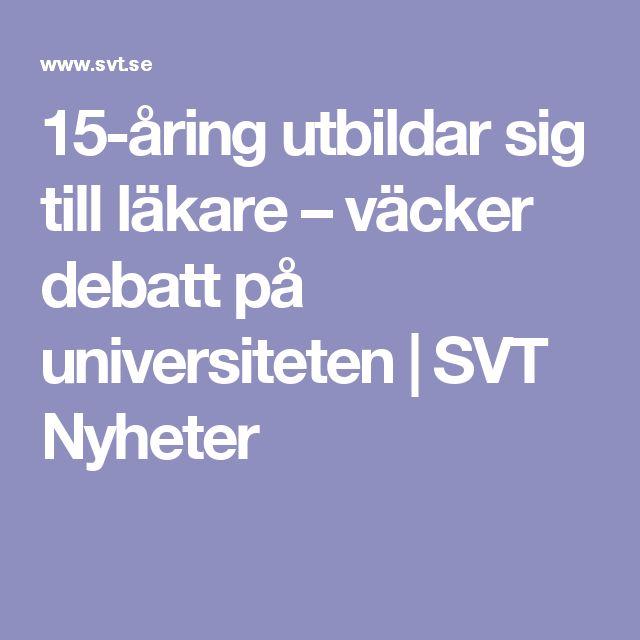 15-åring utbildar sig till läkare – väcker debatt på universiteten | SVT Nyheter
