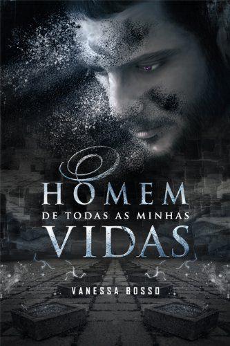 Amazon.com.br eBooks Kindle: O Homem de Todas as Minhas Vidas, Vanessa Bosso