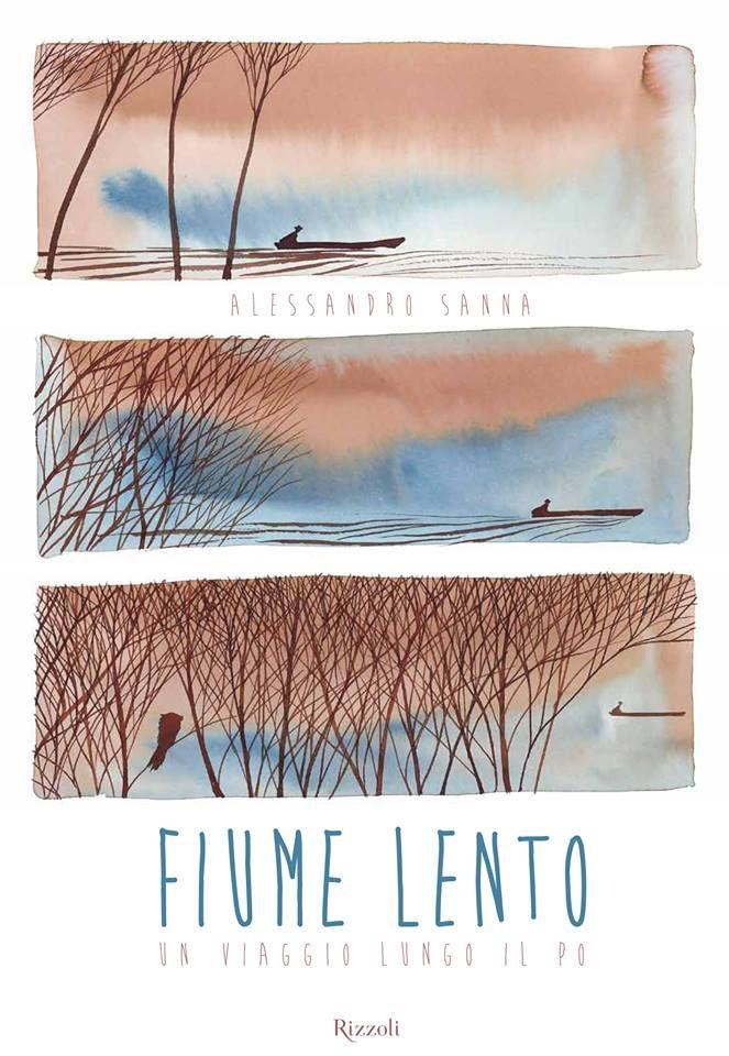 Fiume Lento - Un viaggio lungo il Po di Alessandro Sanna