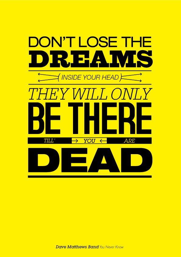 : Inspiration, Quotes, Dreams, Dmb, Davematthewsband, Poster, Don T Lose, Typography, Dave Matthews Band