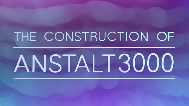 "TRAILER: ""THE CONSTRUCTION OF ANSTALT3000"""