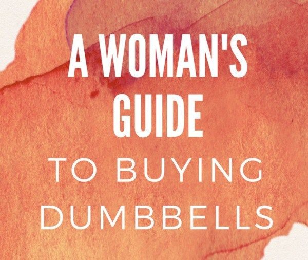 A Woman's Guide to Buying Dumbbells