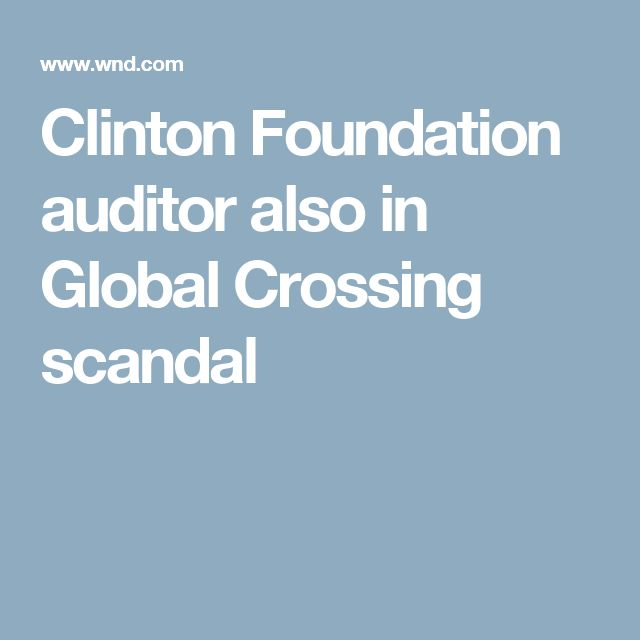 Clinton Foundation auditor also in Global Crossing scandal