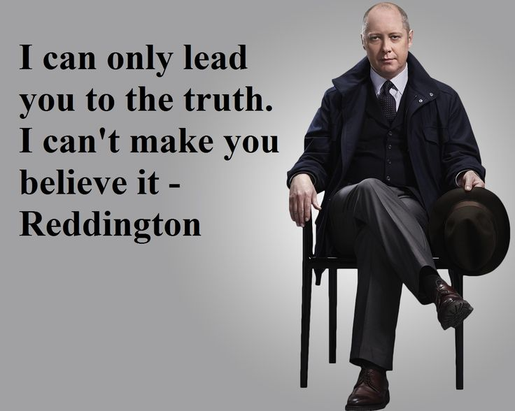 """I can only lead you to the truth. I can't make you believe it - Raymond """"Ray"""" Reddington the blacklist"""