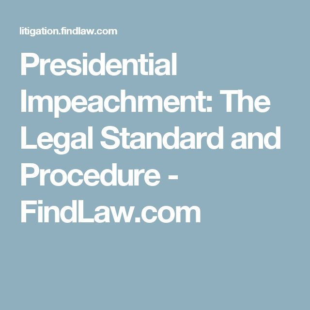 Presidential Impeachment: The Legal Standard and Procedure - FindLaw.com