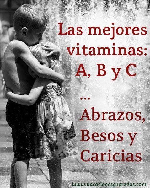 Hola a todos, las mejores vitaminas son: los abrazos, los besos y las caricias. Saludos de Amor