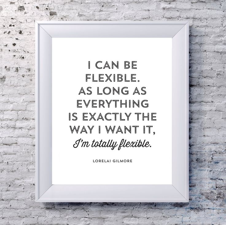 "Lorelai Gilmore Quote - ""I can be flexible..."" - Gilmore Girls by 8thStreetPrints on Etsy https://www.etsy.com/ca/listing/235721626/lorelai-gilmore-quote-i-can-be-flexible"