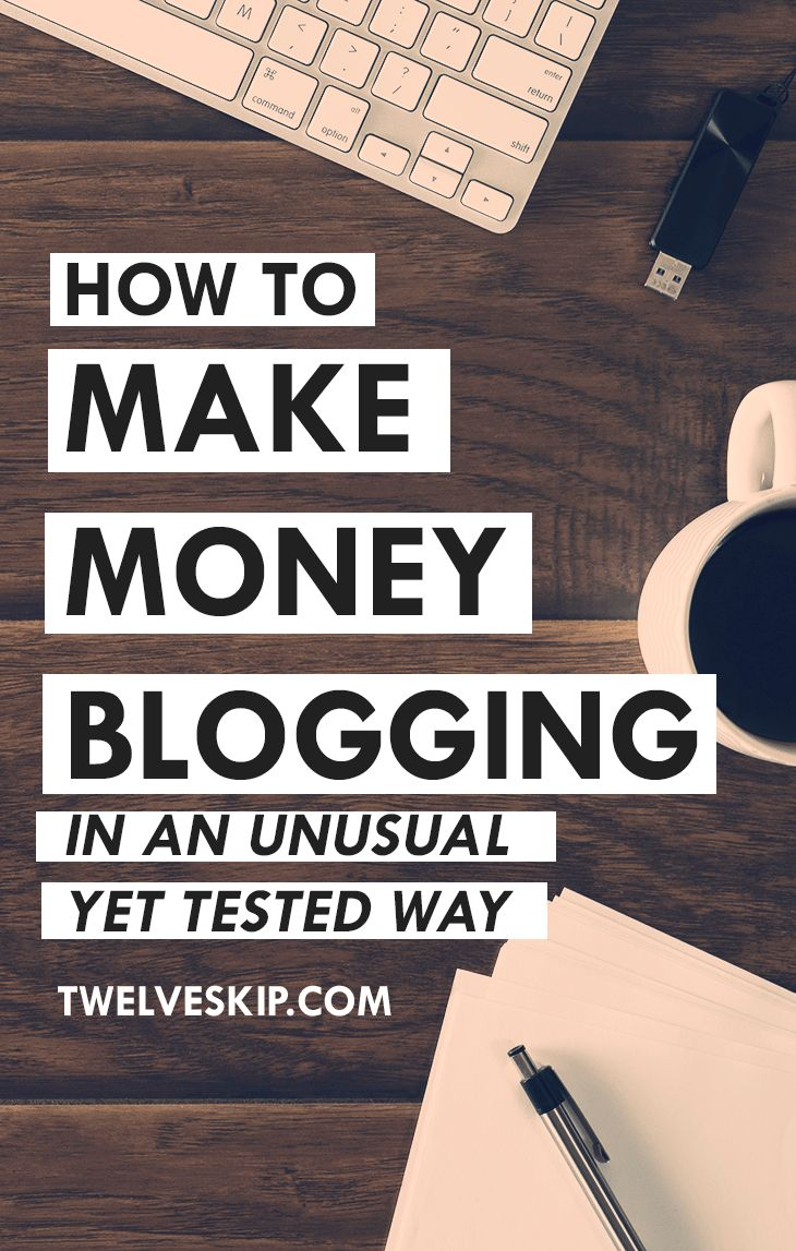 How To Make Money Blogging In An Unusual, Yet Tested Way