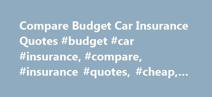Compare Budget Car Insurance Quotes #budget #car #insurance, #compare, #insurance #quotes, #cheap, #online http://trinidad-and-tobago.remmont.com/compare-budget-car-insurance-quotes-budget-car-insurance-compare-insurance-quotes-cheap-online/  # Looking for cheaper insurance? Search over 100 different car insurance providers Quotezone increases your chance of finding a great deal by searching the market for you. Over three million users Join our ever-growing list of satisfied customers today…