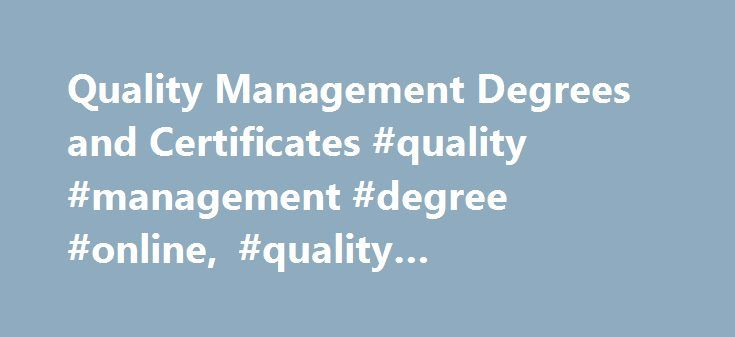 Quality Management Degrees and Certificates #quality #management #degree #online, #quality #management #degrees http://baltimore.remmont.com/quality-management-degrees-and-certificates-quality-management-degree-online-quality-management-degrees/  # Quality Management Degrees and Certificates Bachelor BS in Nuclear Engineering Technology (Nuclear Leadership) BS in Nuclear Engineering Technology (Without Concentration) BS in Technology (Nuclear Technologies) BS in Technology (Power Plant…