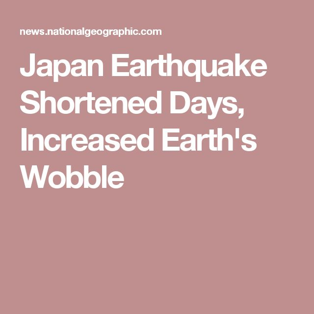 Japan Earthquake Shortened Days, Increased Earth's Wobble