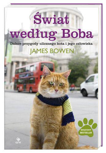 Świat według Boba. Dalsze przygody ulicznego kota i jego człowieka, James Bowen (Wypożyczalnia Centralna)