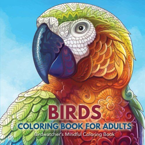 Birds Coloring Book For Adults Birdwatchers Mindful Col