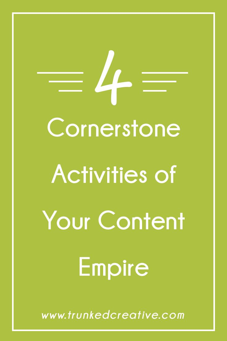 4 Cornertstone Activities of Your Content Empire from Trunked Creative