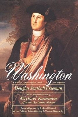 Washington by Douglas Southall Freeman, Michael Kammen (Foreword), Dumas Malone (Afterword), Richard Harwell (Editor) http://www.bookscrolling.com/the-best-books-to-learn-about-president-george-washington/