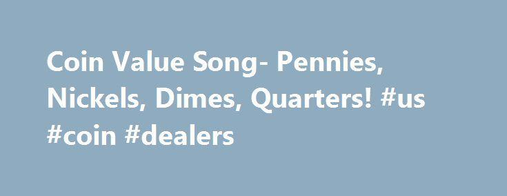 Coin Value Song- Pennies, Nickels, Dimes, Quarters! #us #coin #dealers http://coin.nef2.com/coin-value-song-pennies-nickels-dimes-quarters-us-coin-dealers/  #like coins # Это видео недоступно. Coin Value Song- Pennies, Nickels, Dimes, Quarters! See more of my free educational resources at:http://mathstory.com A penny is 1,A nickel is 5,A dime is 10,A quarter's 25. A penny is 1,A nickel is 5,A dime is 10,A quarter's 25. Those are the coins, That we use everyday,We use those coins everyday…