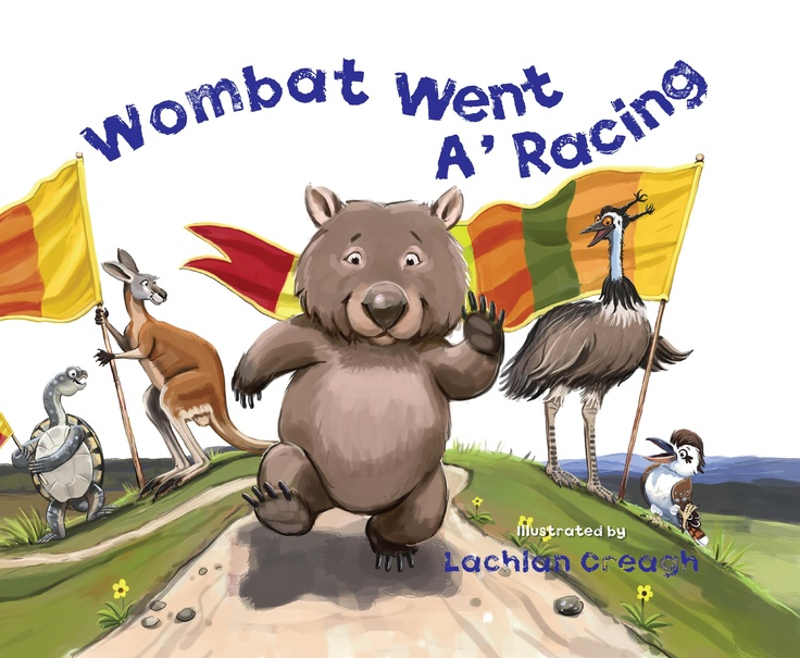 Wombat Went A' Racing  Illustrated by Lachlan Creagh  Wombat is back, and he's going for gold!  The star of WOMBAT WENT A' WALKING returns in this fun-filled picture book. All the Aussie animals are taking part in the bush sports carnival. Wombat has a go at everything, but always seems to come in last. Is there any event a wombat could win?
