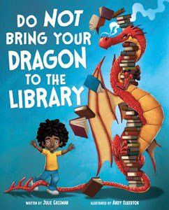 Do Not Bring Your Dragon to the Library by Julie Gassman Illustrated by Andy Elkerton  #homelibrary #booktrotters