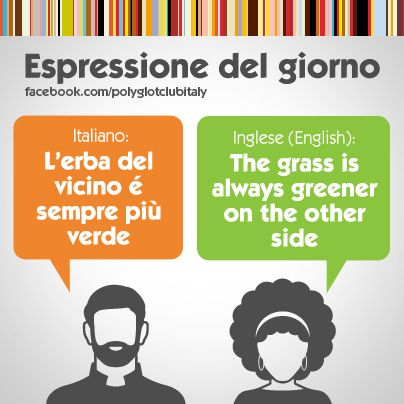 Learning Italian Language ~ Italian / English idiom: the grass is always greener on the other side