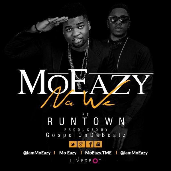 New Music: MoEazy - 'Na We' Featuring Rundown