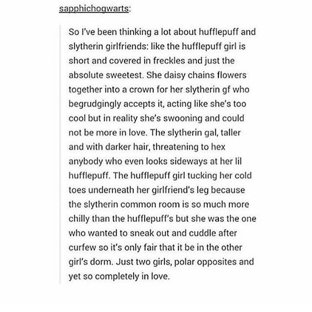 I love it but now imagine it the other way: slytherin girl is cute and short and weaves flower crowns and the hufflepuff girl hates when people look at her slytherin
